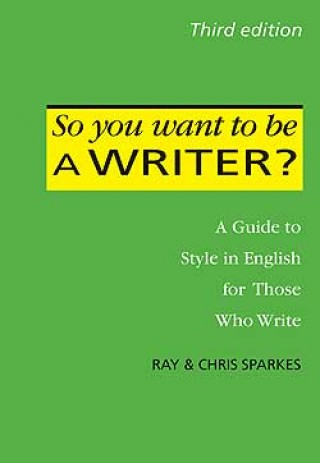So You Want To Be a Writer? A Guide to Style in English for Those Who Write.
