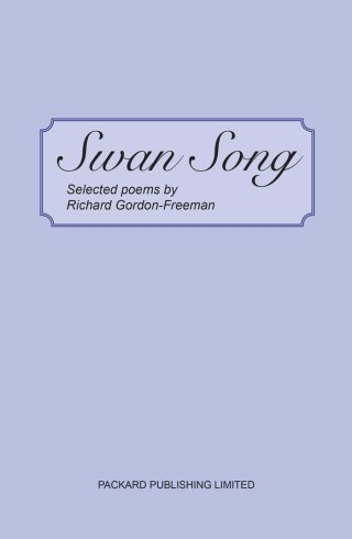 Swan Song – Selected poems by Richard Gordon-Freeman