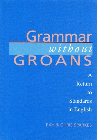 Grammar Without Groans – A Return to Standards in English